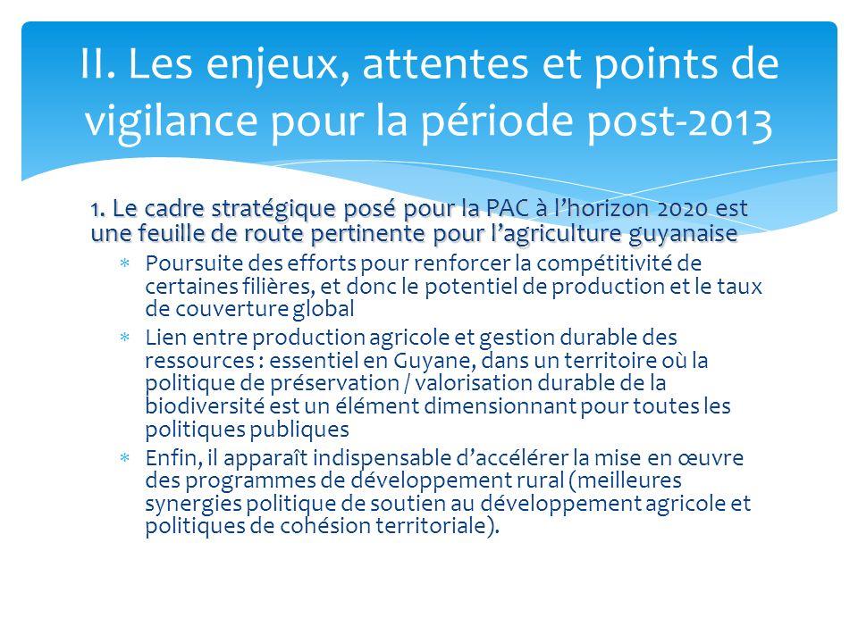 1. Le cadre stratégique posé pour la PAC à lhorizon 2020 est une feuille de route pertinente pour lagriculture guyanaise Poursuite des efforts pour re