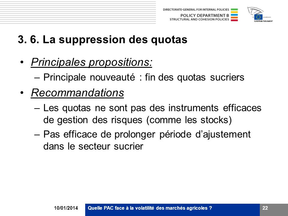 10/01/2014Quelle PAC face à la volatilité des marchés agricoles ?22 3. 6. La suppression des quotas Principales propositions: –Principale nouveauté :