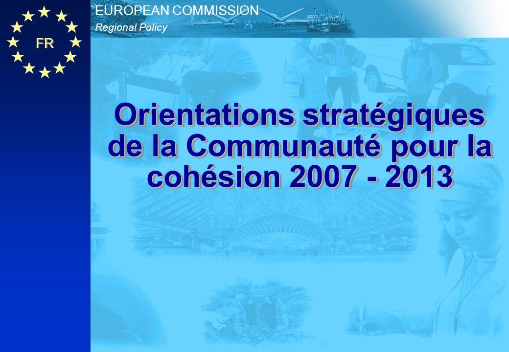 FR Regional Policy EUROPEAN COMMISSION Orientations stratégiques de la Communauté pour la cohésion 2007 - 2013