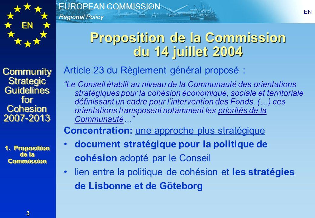 Regional Policy EUROPEAN COMMISSION EN Community Strategic Guidelines for Cohesion 2007-2013 Community Strategic Guidelines for Cohesion 2007-2013 EN 3 Proposition de la Commission du 14 juillet 2004 Article 23 du Règlement général proposé : Le Conseil établit au niveau de la Communauté des orientations stratégiques pour la cohésion économique, sociale et territoriale définissant un cadre pour lintervention des Fonds.