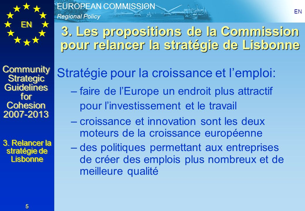 Regional Policy EUROPEAN COMMISSION EN Community Strategic Guidelines for Cohesion 2007-2013 Community Strategic Guidelines for Cohesion 2007-2013 EN 5 3.