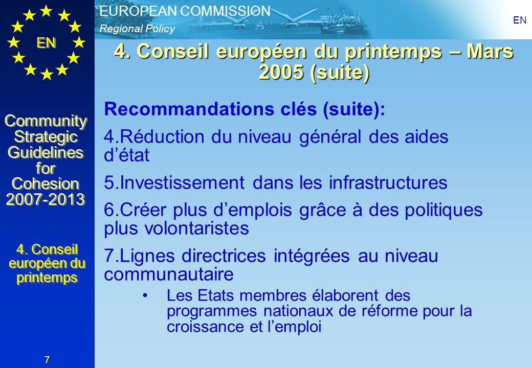 Regional Policy EUROPEAN COMMISSION EN Community Strategic Guidelines for Cohesion 2007-2013 Community Strategic Guidelines for Cohesion 2007-2013 EN 7 4.