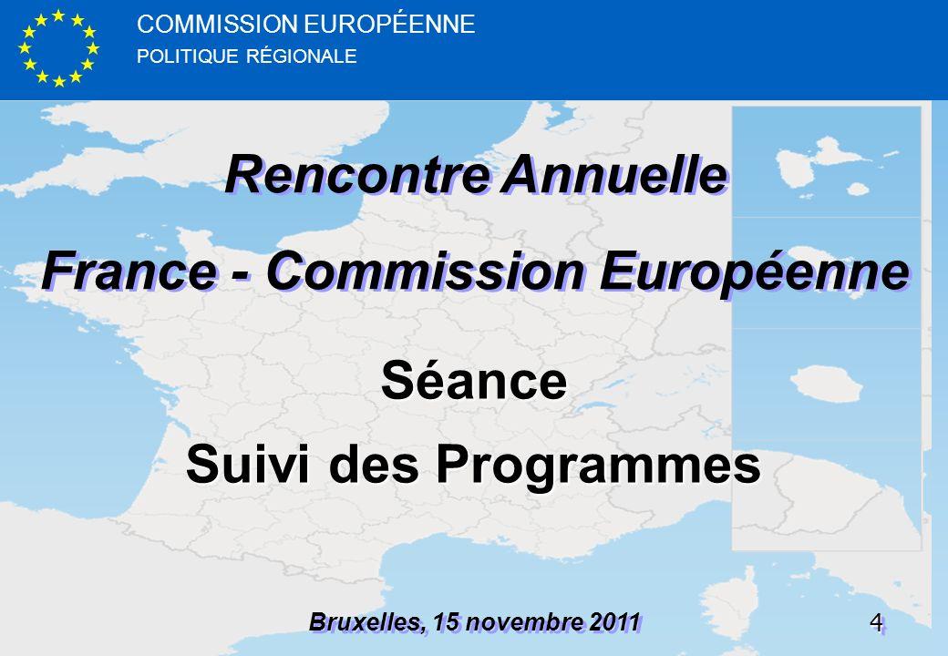 POLITIQUE RÉGIONALE COMMISSION EUROPÉENNE44 Rencontre Annuelle France - Commission Européenne Rencontre Annuelle France - Commission Européenne Bruxelles, 15 novembre 2011 Séance Suivi des Programmes