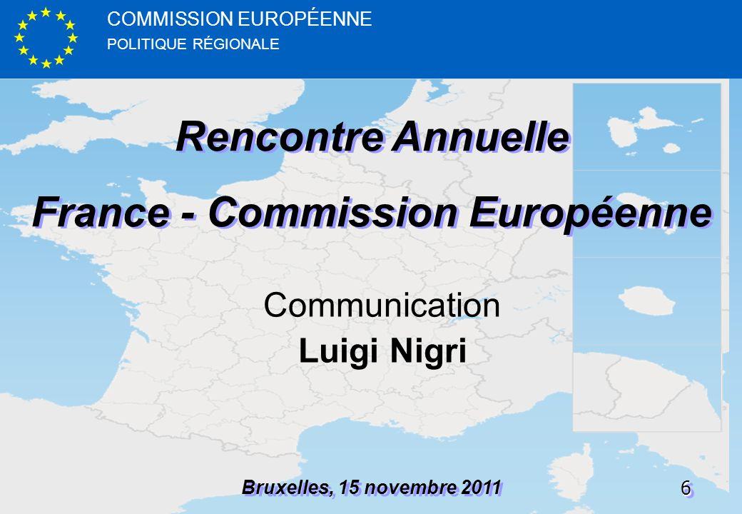 POLITIQUE RÉGIONALE COMMISSION EUROPÉENNE66 Rencontre Annuelle France - Commission Européenne Rencontre Annuelle France - Commission Européenne Bruxelles, 15 novembre 2011 Communication Luigi Nigri