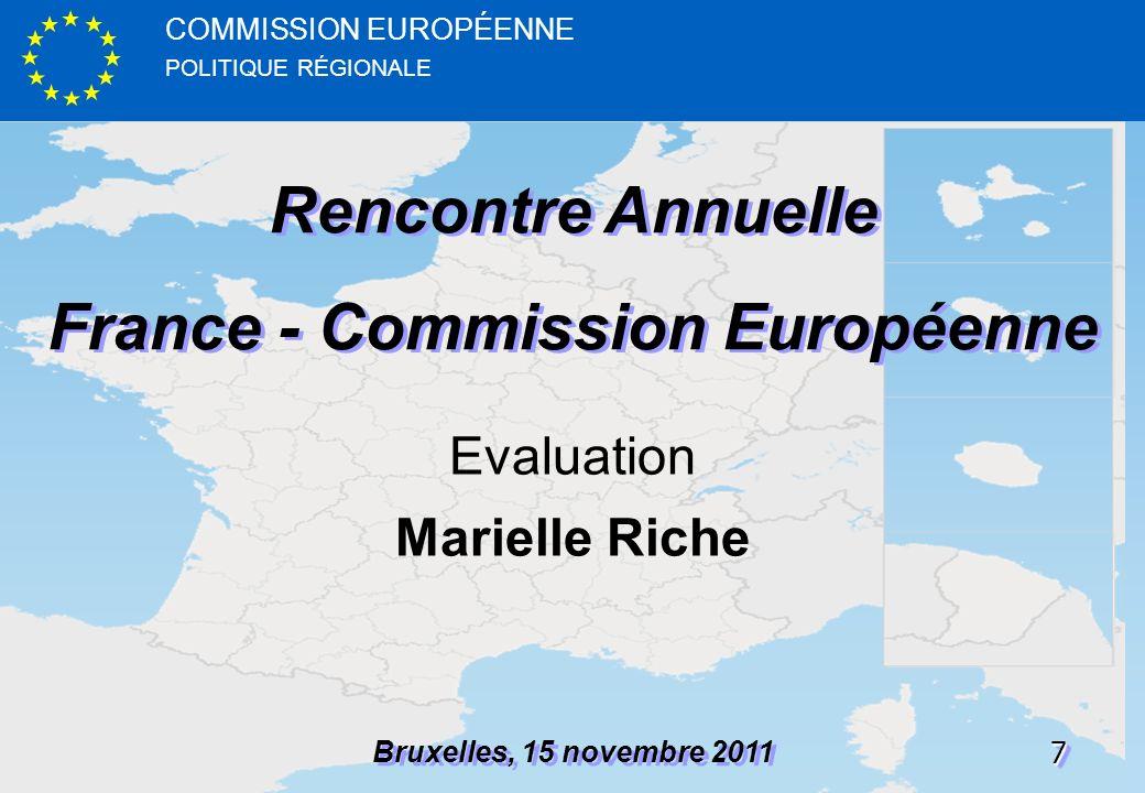 POLITIQUE RÉGIONALE COMMISSION EUROPÉENNE77 Rencontre Annuelle France - Commission Européenne Rencontre Annuelle France - Commission Européenne Bruxelles, 15 novembre 2011 Evaluation Marielle Riche