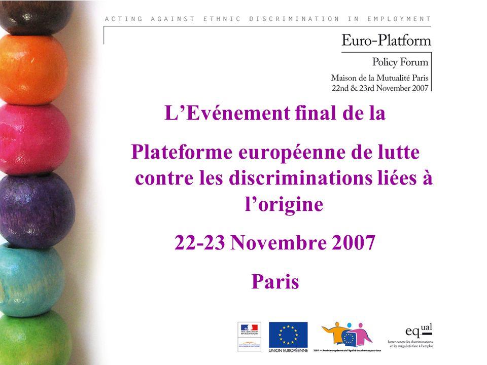LEvénement final de la Plateforme européenne de lutte contre les discriminations liées à lorigine 22-23 Novembre 2007 Paris