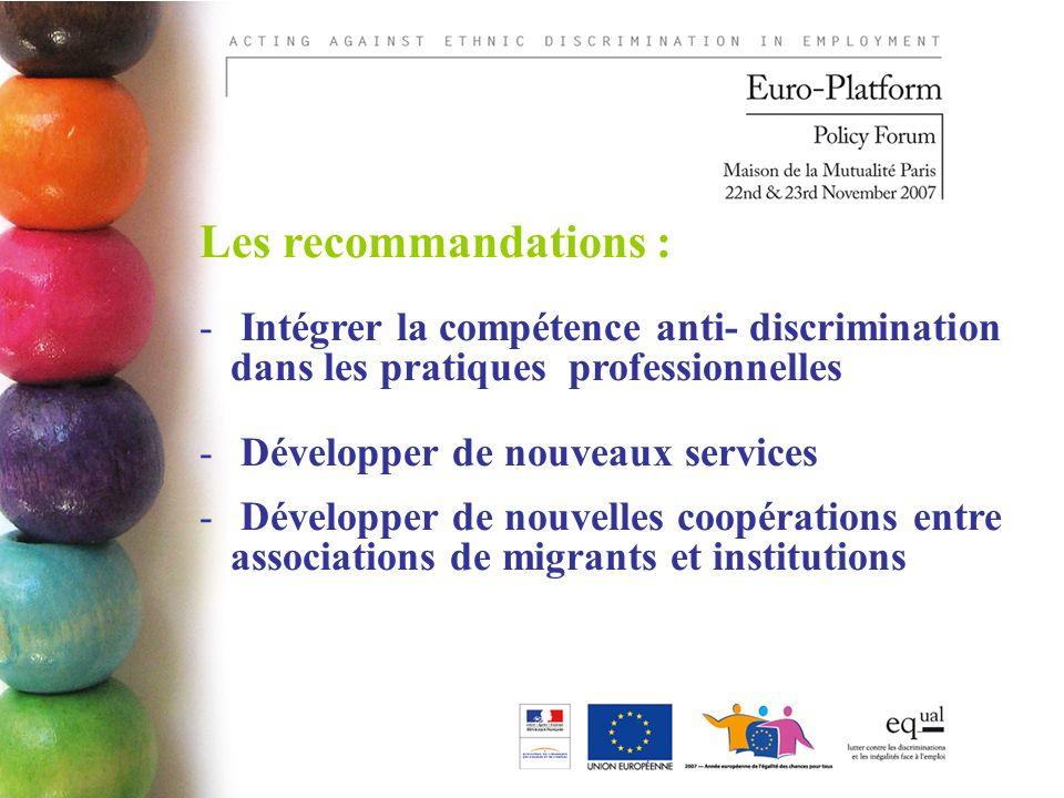 Les recommandations : - Intégrer la compétence anti- discrimination dans les pratiques professionnelles - Développer de nouveaux services - Développer de nouvelles coopérations entre associations de migrants et institutions