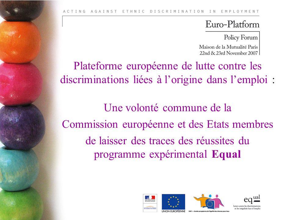 Plateforme européenne de lutte contre les discriminations liées à lorigine dans lemploi : Une volonté commune de la Commission européenne et des Etats membres de laisser des traces des réussites du programme expérimental Equal