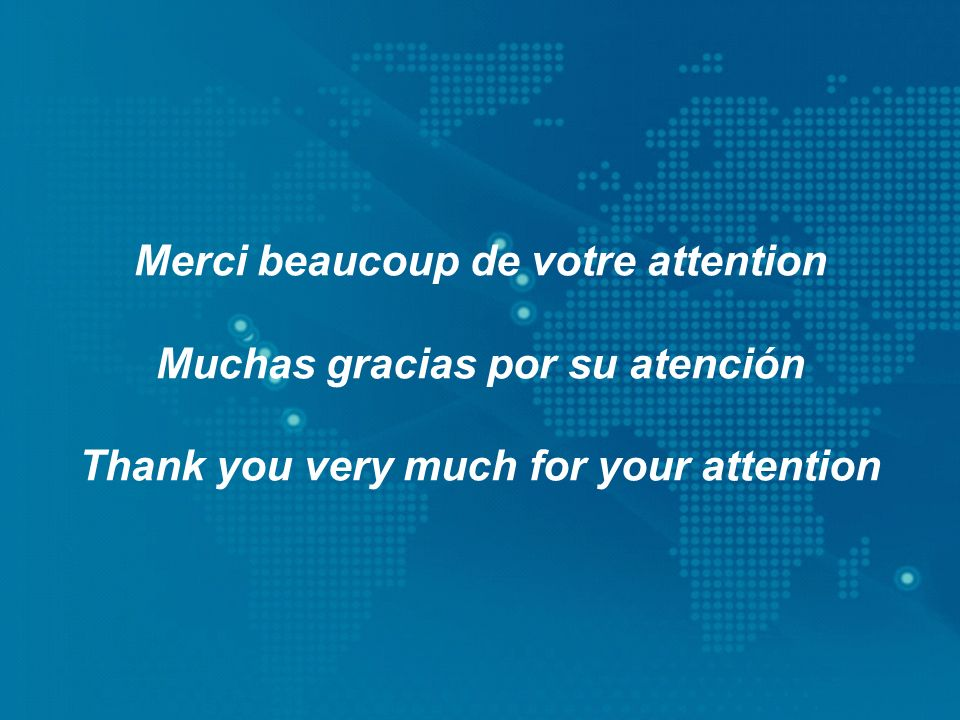 Merci beaucoup de votre attention Muchas gracias por su atención Thank you very much for your attention