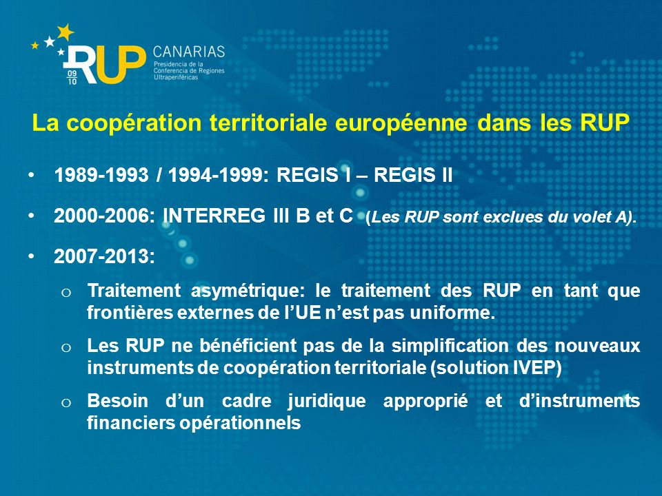 1989-1993 / 1994-1999: REGIS I – REGIS II 2000-2006: INTERREG III B et C (Les RUP sont exclues du volet A). 2007-2013: o Traitement asymétrique: le tr