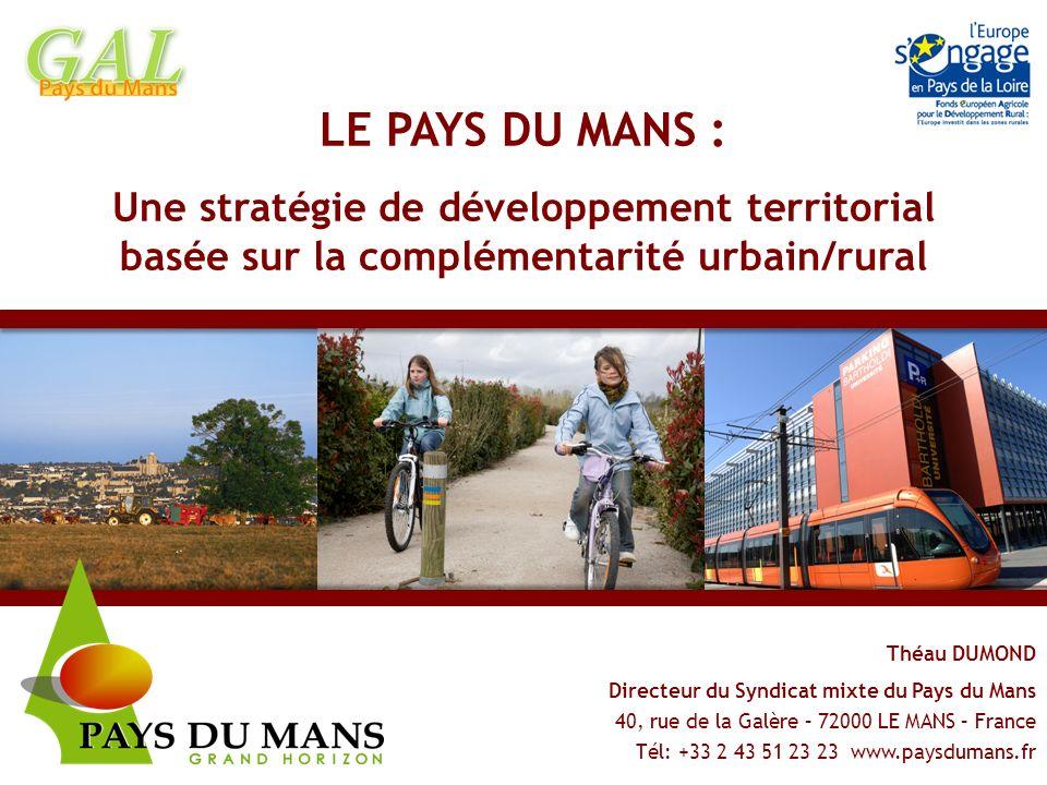 LE PAYS DU MANS : Une stratégie de développement territorial basée sur la complémentarité urbain/rural Théau DUMOND Directeur du Syndicat mixte du Pay