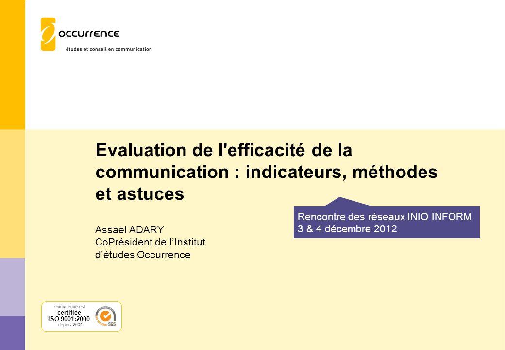 Evaluation de l'efficacité de la communication : indicateurs, méthodes et astuces Assaël ADARY CoPrésident de lInstitut détudes Occurrence Rencontre d