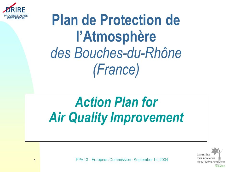 PPA 13 - European Commission - September 1st 2004 1 Plan de Protection de lAtmosphère des Bouches-du-Rhône (France) Action Plan for Air Quality Improvement