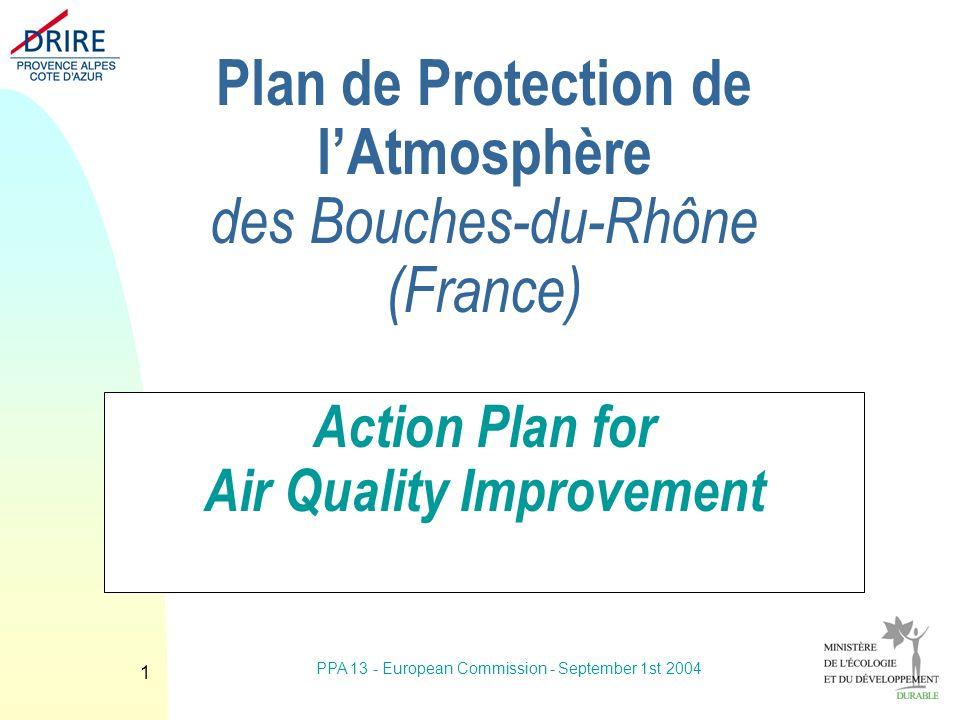 PPA 13 - European Commission - September 1st 2004 2 Plans de Protection de lAtmosphères (PPA) n Directive du 27 septembre 1996 (96-62-CE) n Loi sur lAir et lUtilisation Rationnelle de lEnergie (LAURE) 96 (art.8) u PPA pour > 250 000 habitants u ou zones > valeurs limites de protection de la santé n Décret du 25 mai 2001 n European Directive 1996/62/CE n 1996: incorporation into French law n establishement of PPA in areas: u with over 250 000 inhabitants u where limit values for health protection have been exceeded n Decree of May 25 2001