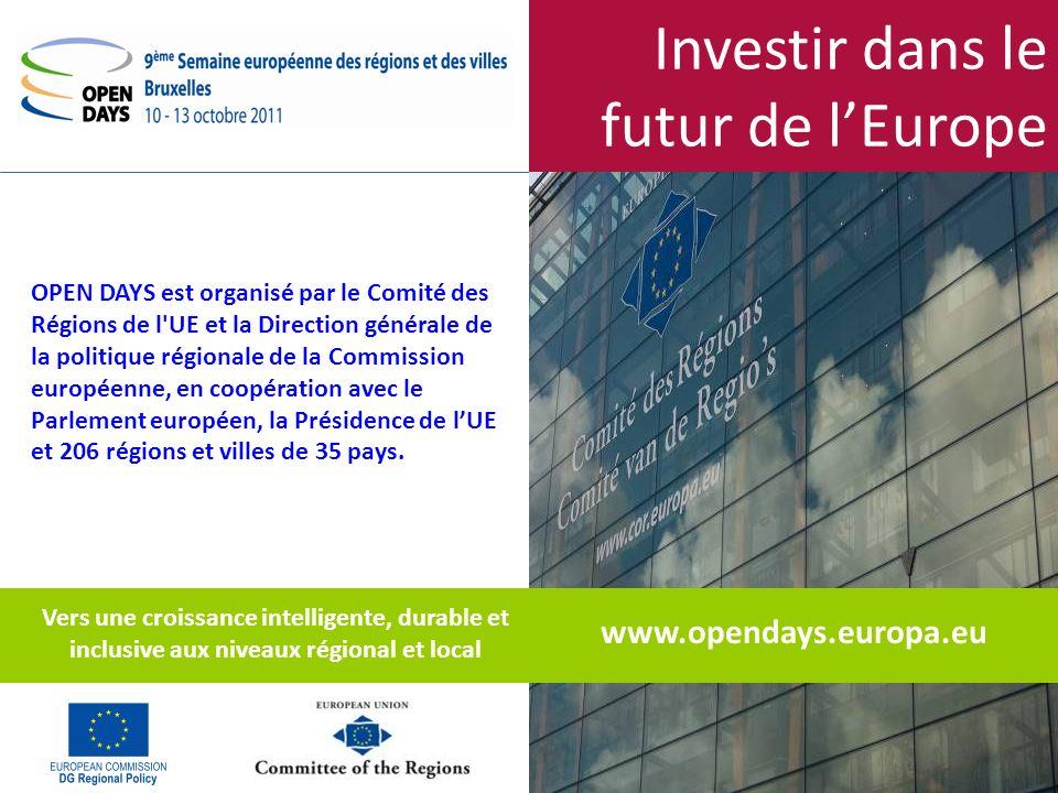 Investir dans le futur de lEurope www.opendays.europa.eu Vers une croissance intelligente, durable et inclusive aux niveaux régional et local OPEN DAYS est organisé par le Comité des Régions de l UE et la Direction générale de la politique régionale de la Commission européenne, en coopération avec le Parlement européen, la Présidence de lUE et 206 régions et villes de 35 pays.