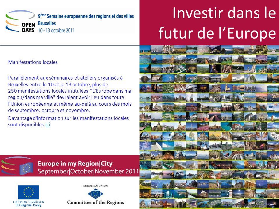 Investir dans le futur de lEurope Manifestations locales Parallèlement aux séminaires et ateliers organisés à Bruxelles entre le 10 et le 13 octobre, plus de 250 manifestations locales intitulées L Europe dans ma région/dans ma ville devraient avoir lieu dans toute l Union européenne et même au-delà au cours des mois de septembre, octobre et novembre.