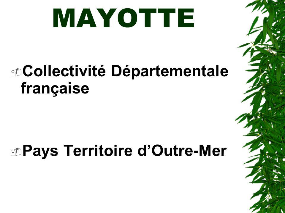 MAYOTTE Collectivité Départementale française Pays Territoire dOutre-Mer