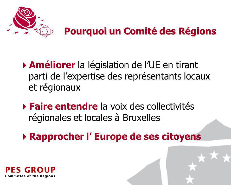 4 Améliorer la législation de lUE en tirant parti de lexpertise des représentants locaux et régionaux Faire entendre la voix des collectivités régionales et locales à Bruxelles Rapprocher l Europe de ses citoyens Pourquoi un Comité des Régions