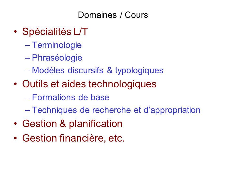 Domaines / Cours Spécialités L/T –Terminologie –Phraséologie –Modèles discursifs & typologiques Outils et aides technologiques –Formations de base –Te