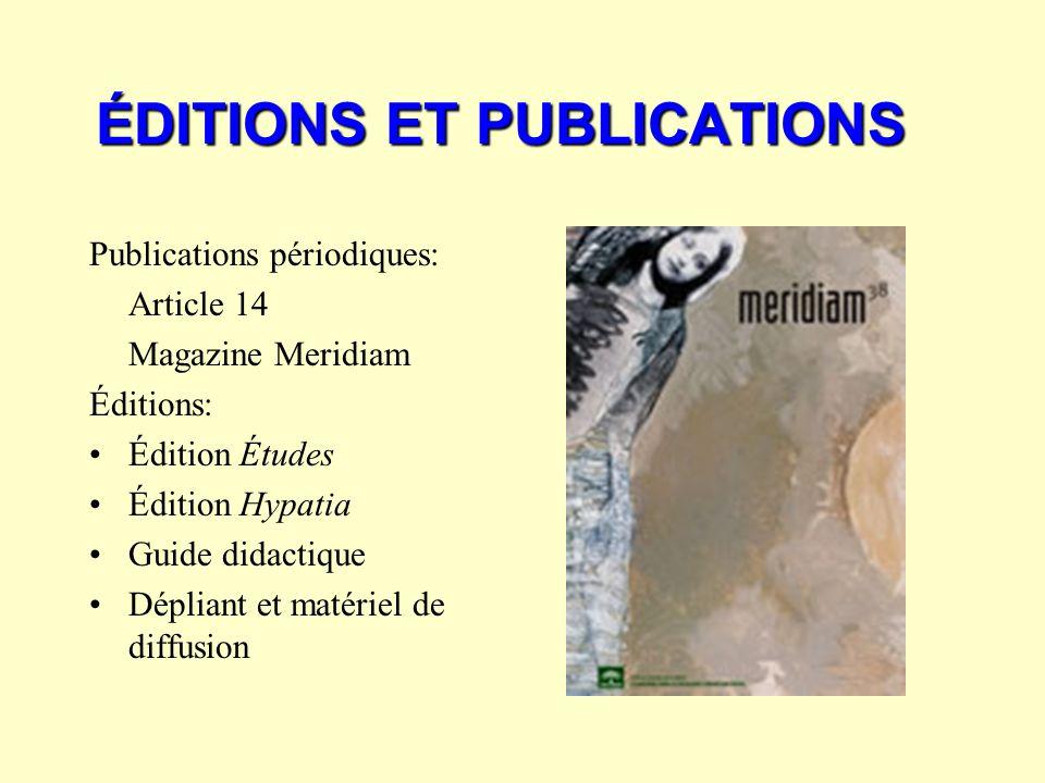 ÉDITIONS ET PUBLICATIONS Publications périodiques: Article 14 Magazine Meridiam Éditions: Édition Études Édition Hypatia Guide didactique Dépliant et matériel de diffusion