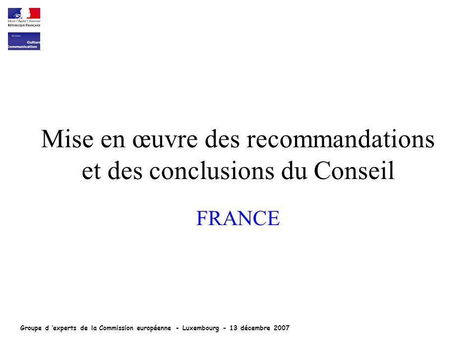 Mise en œuvre des recommandations et des conclusions du Conseil FRANCE Groupe d experts de la Commission européenne - Luxembourg - 13 décembre 2007