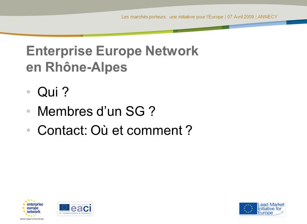Les marchés porteurs : une initiative pour lEurope | 07 Avril 2009 | ANNECY Enterprise Europe Network en Rhône-Alpes Qui ? Membres dun SG ? Contact: O