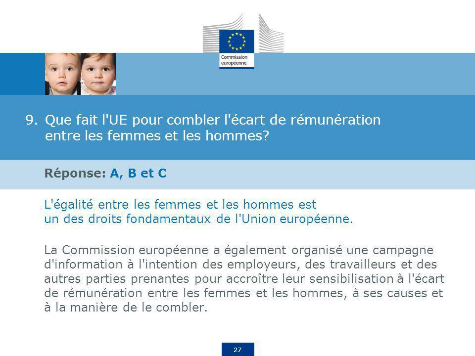 27 9.Que fait l'UE pour combler l'écart de rémunération entre les femmes et les hommes? Réponse: A, B et C L'égalité entre les femmes et les hommes es