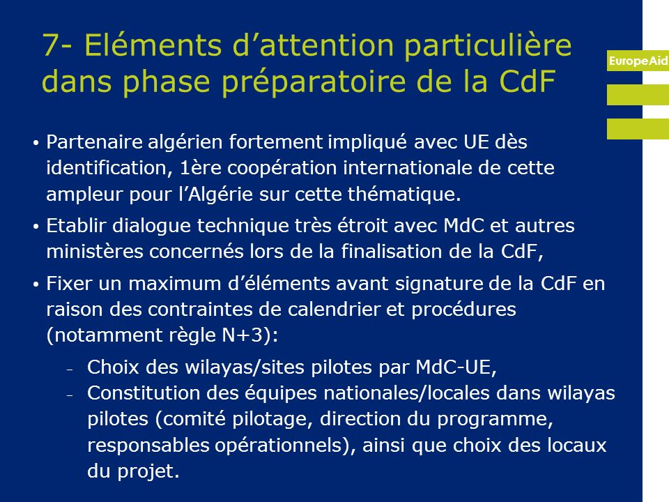 EuropeAid 7- Eléments dattention particulière dans phase préparatoire de la CdF Partenaire algérien fortement impliqué avec UE dès identification, 1èr