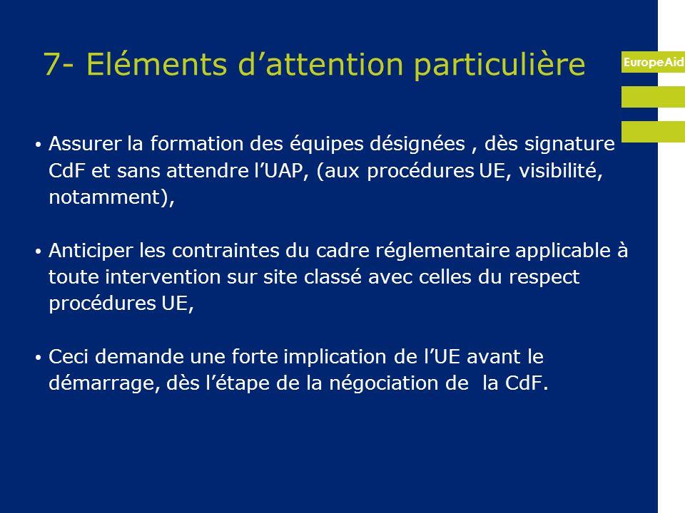 EuropeAid 7- Eléments dattention particulière Assurer la formation des équipes désignées, dès signature CdF et sans attendre lUAP, (aux procédures UE,