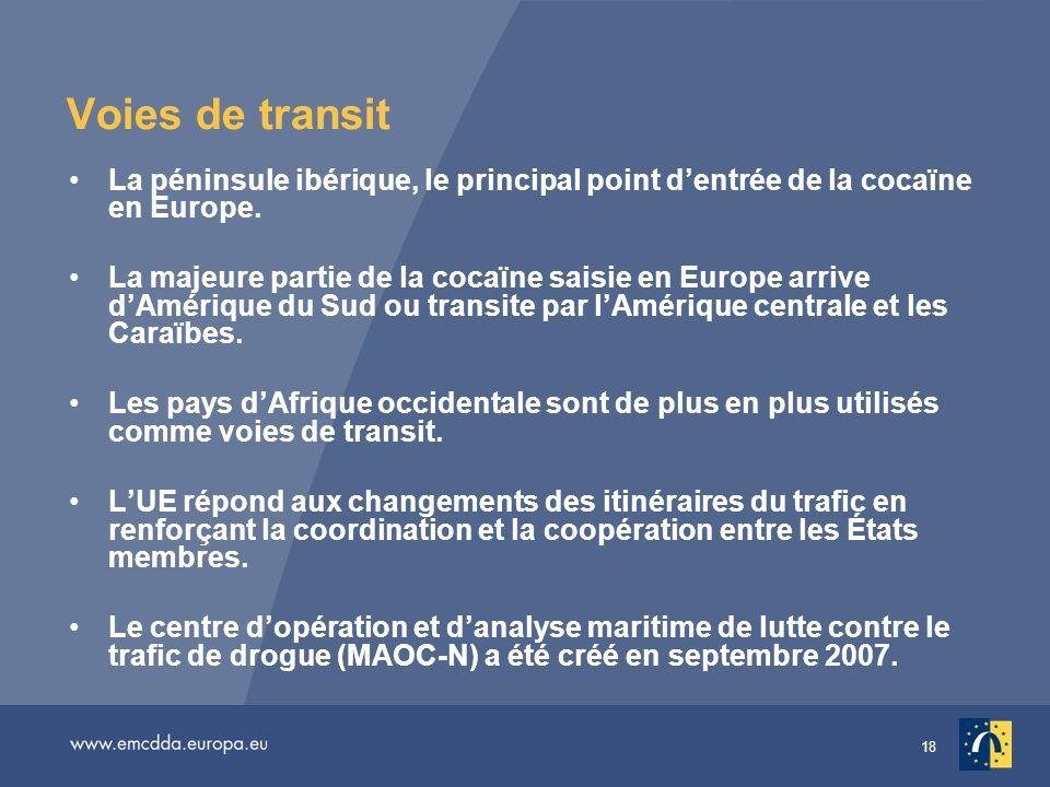 18 Voies de transit La péninsule ibérique, le principal point dentrée de la cocaïne en Europe.