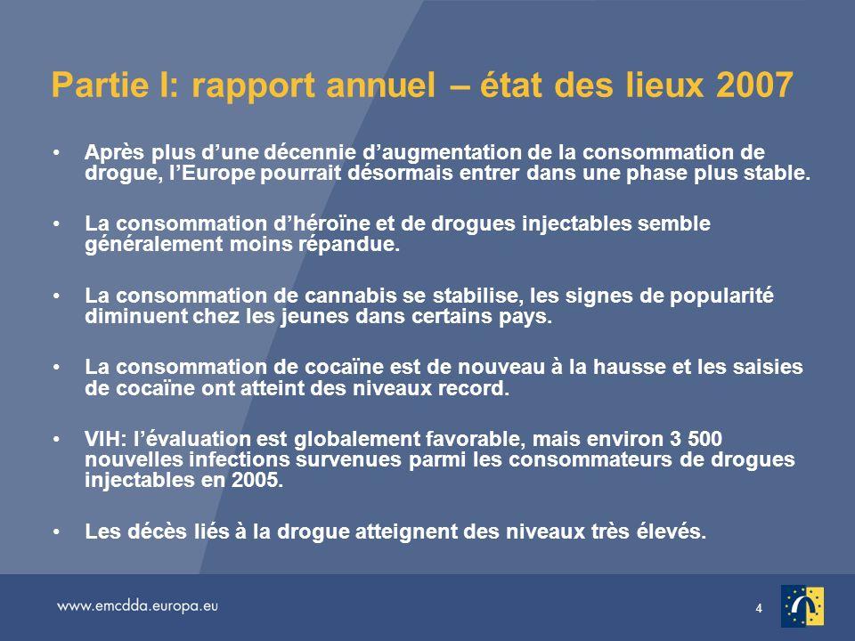 4 Partie I: rapport annuel – état des lieux 2007 Après plus dune décennie daugmentation de la consommation de drogue, lEurope pourrait désormais entrer dans une phase plus stable.