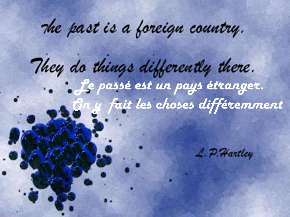 Le passé est un pays étranger. On y fait les choses différemment