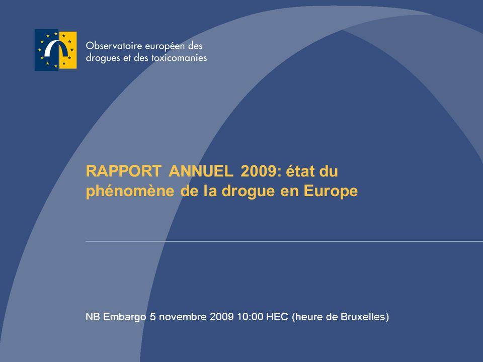 RAPPORT ANNUEL 2009: état du phénomène de la drogue en Europe NB Embargo 5 novembre 2009 10:00 HEC (heure de Bruxelles)