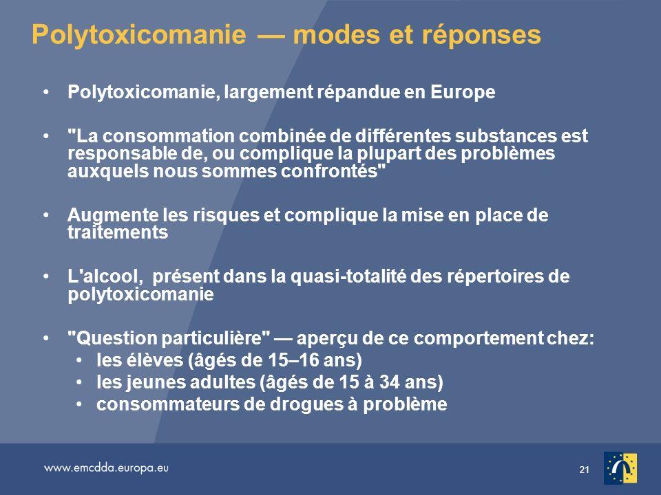 21 Polytoxicomanie modes et réponses Polytoxicomanie, largement répandue en Europe