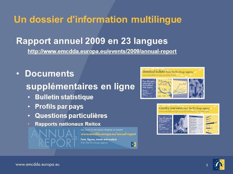 3 Un dossier d'information multilingue Rapport annuel 2009 en 23 langues http://www.emcdda.europa.eu/events/2009/annual-report Documents supplémentair