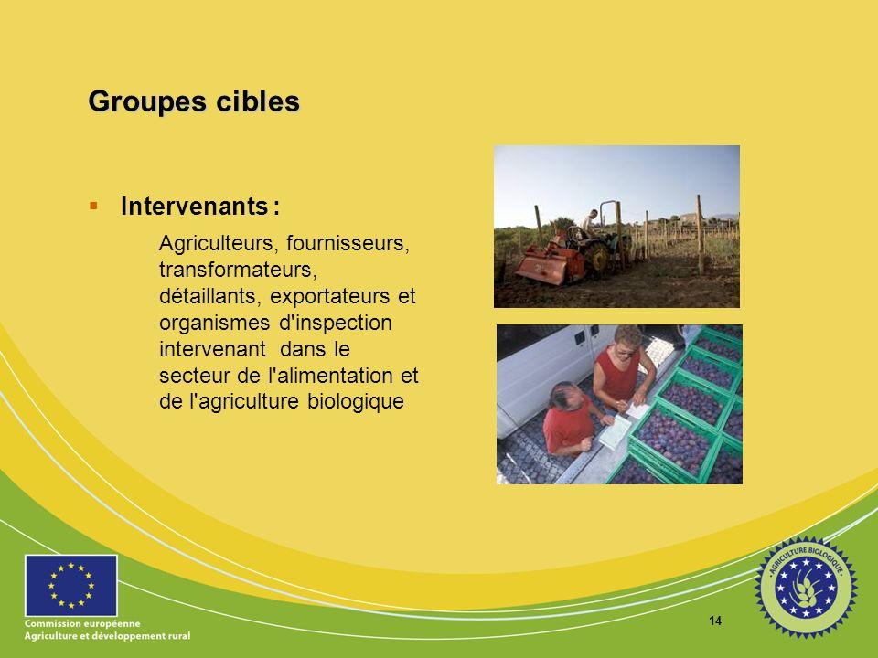 14 Groupes cibles Intervenants : Agriculteurs, fournisseurs, transformateurs, détaillants, exportateurs et organismes d'inspection intervenant dans le