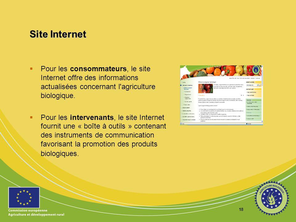 18 Site Internet Pour les consommateurs, le site Internet offre des informations actualisées concernant l'agriculture biologique. Pour les intervenant