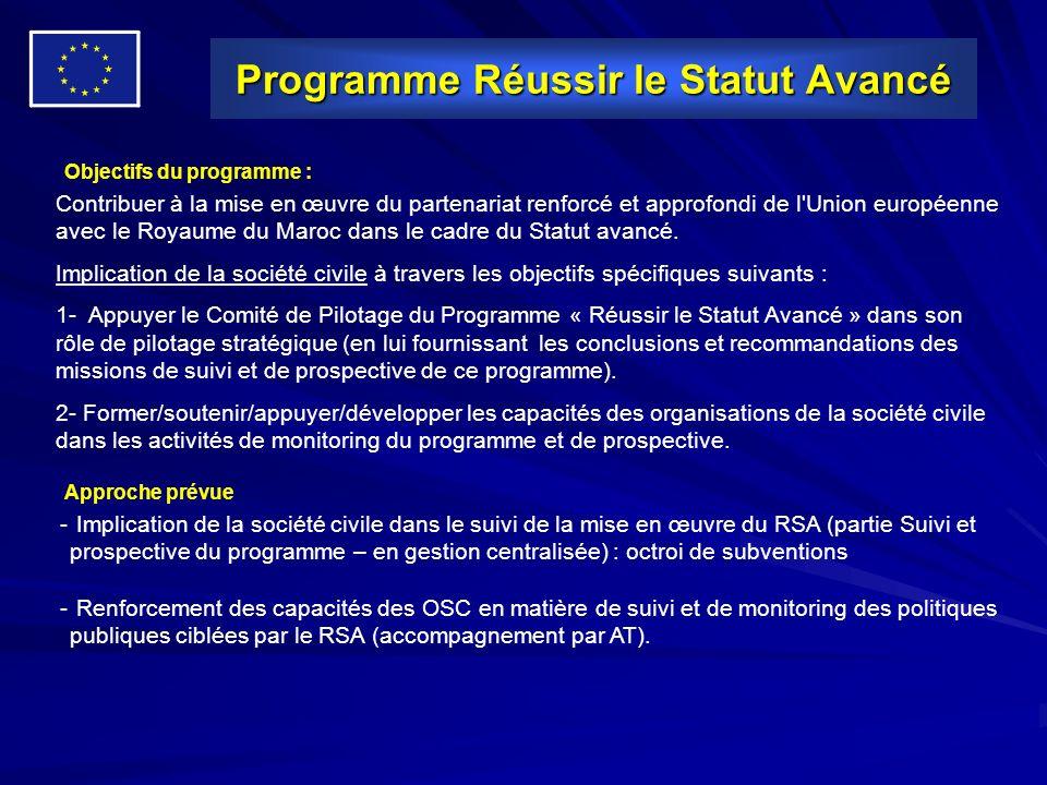 Programme Réussir le Statut Avancé Approche prévue Objectifs du programme : Contribuer à la mise en œuvre du partenariat renforcé et approfondi de l Union européenne avec le Royaume du Maroc dans le cadre du Statut avancé.