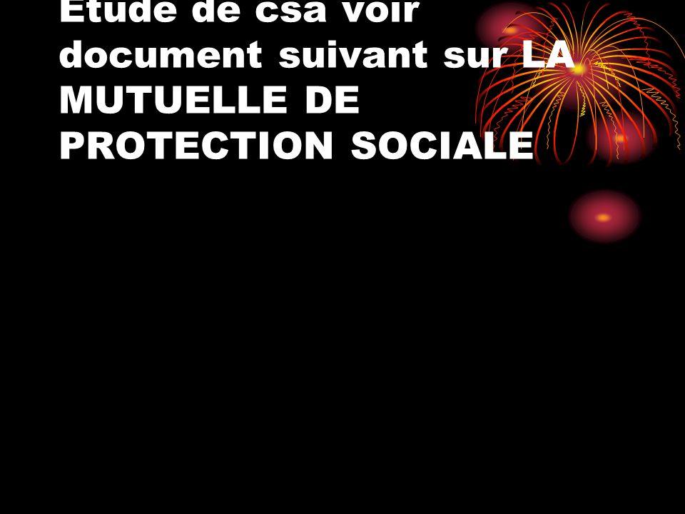 Etude de csa voir document suivant sur LA MUTUELLE DE PROTECTION SOCIALE