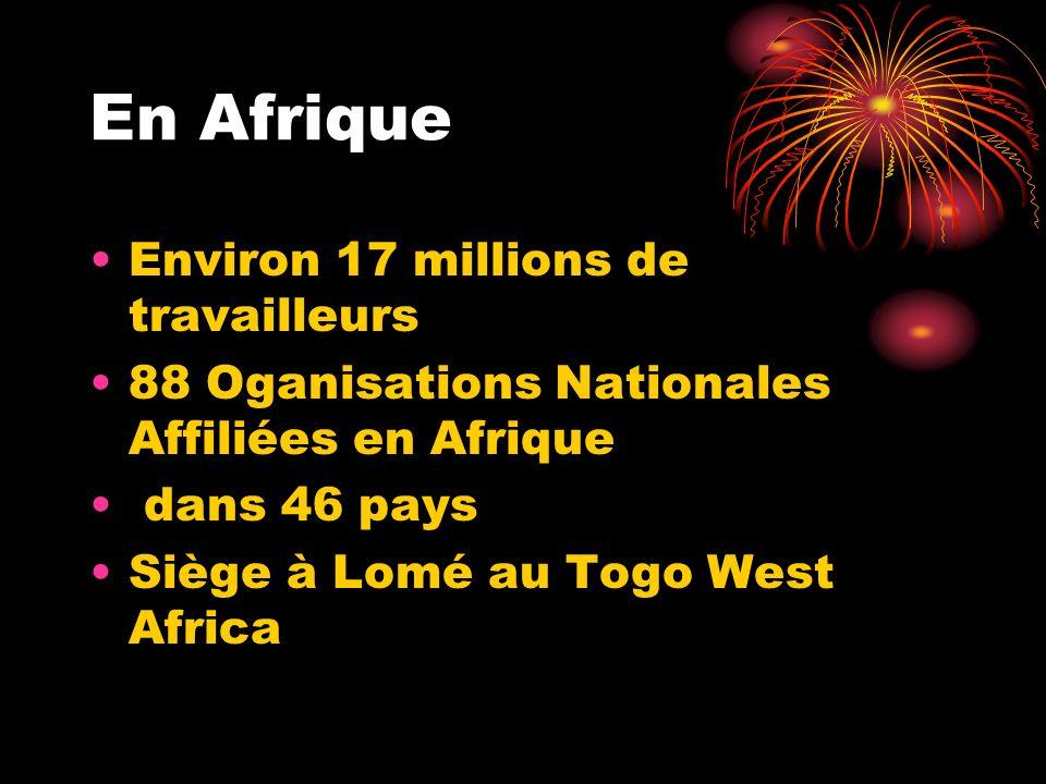 En Afrique Environ 17 millions de travailleurs 88 Oganisations Nationales Affiliées en Afrique dans 46 pays Siège à Lomé au Togo West Africa
