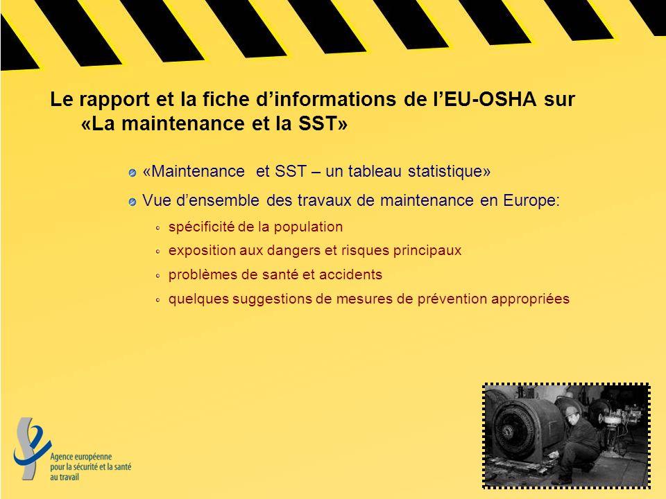 Le rapport et la fiche dinformations de lEU-OSHA sur «La maintenance et la SST» «Maintenance et SST – un tableau statistique» Vue densemble des travau