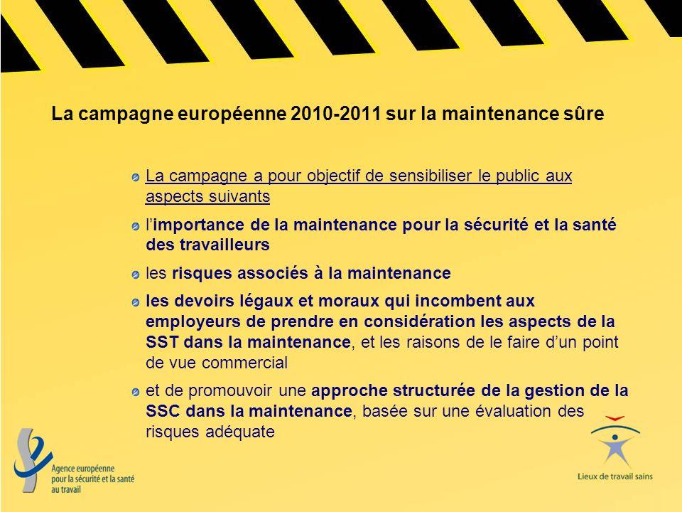 La campagne européenne 2010-2011 sur la maintenance sûre La campagne a pour objectif de sensibiliser le public aux aspects suivants limportance de la
