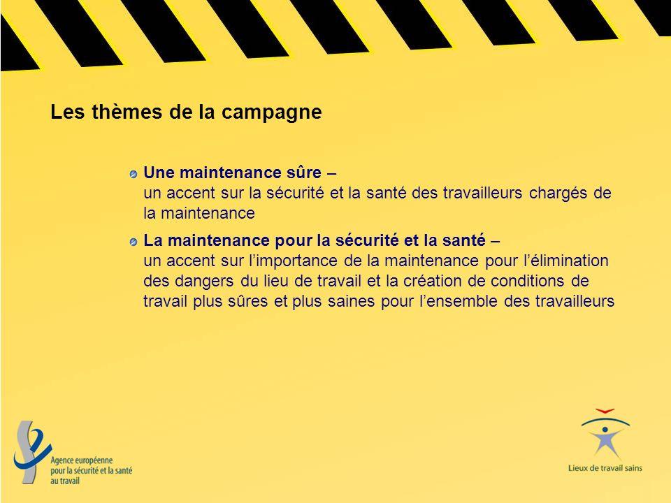 Les thèmes de la campagne Une maintenance sûre – un accent sur la sécurité et la santé des travailleurs chargés de la maintenance La maintenance pour