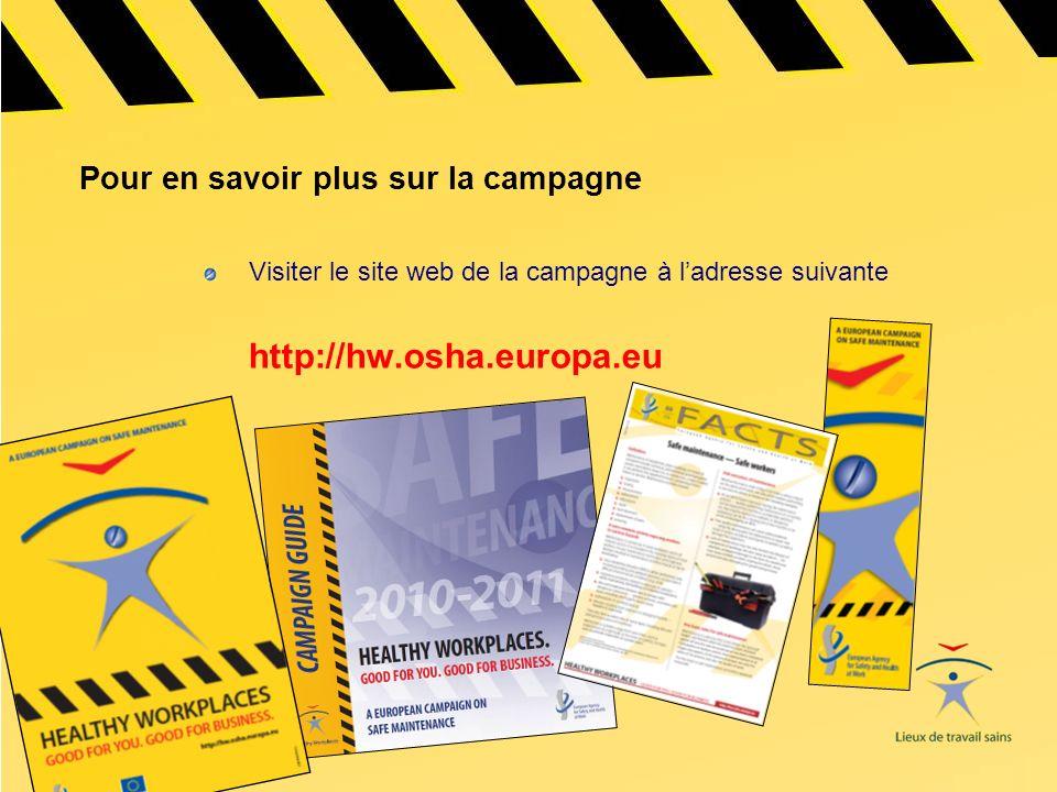 Pour en savoir plus sur la campagne Visiter le site web de la campagne à ladresse suivante http://hw.osha.europa.eu