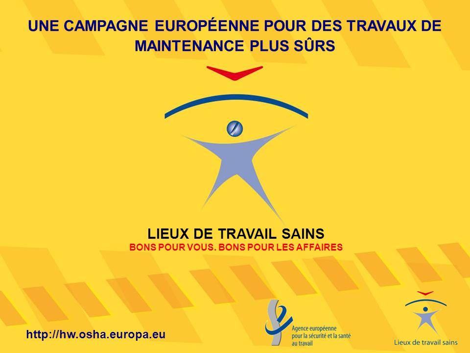 UNE CAMPAGNE EUROPÉENNE POUR DES TRAVAUX DE MAINTENANCE PLUS SÛRS LIEUX DE TRAVAIL SAINS BONS POUR VOUS. BONS POUR LES AFFAIRES http://hw.osha.europa.
