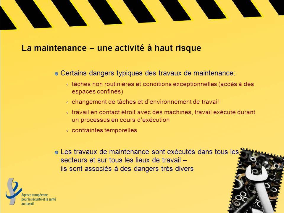 La maintenance – une activité à haut risque Certains dangers typiques des travaux de maintenance: tâches non routinières et conditions exceptionnelles