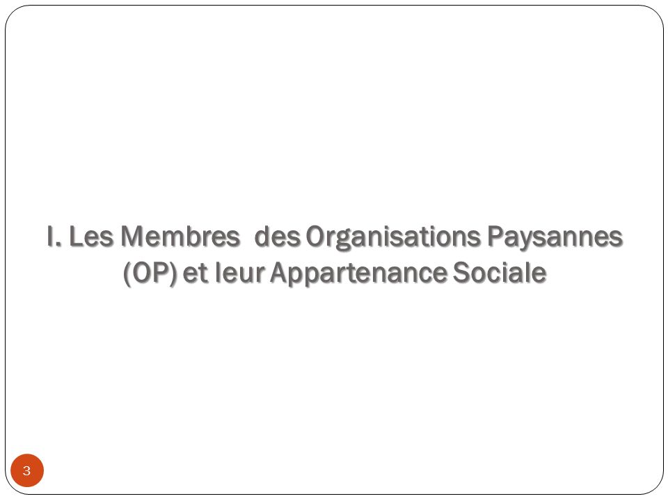 I. Les Membres des Organisations Paysannes (OP) et leur Appartenance Sociale 3
