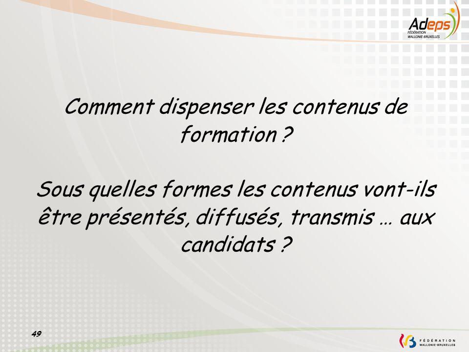 49 Comment dispenser les contenus de formation ? Sous quelles formes les contenus vont-ils être présentés, diffusés, transmis … aux candidats ?