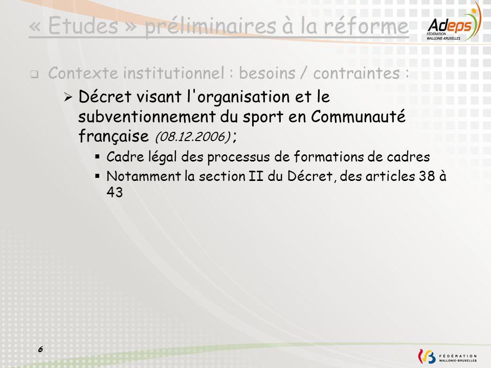 6 « Etudes » préliminaires à la réforme Contexte institutionnel : besoins / contraintes : Décret visant l'organisation et le subventionnement du sport