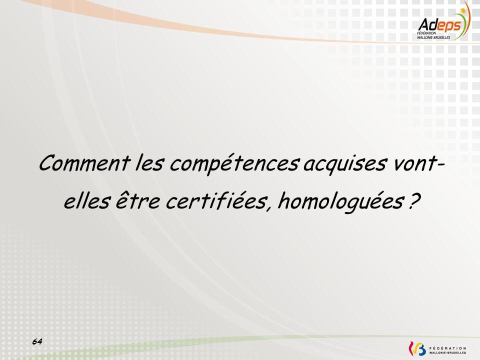 64 Comment les compétences acquises vont- elles être certifiées, homologuées ?